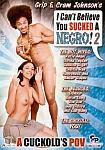 Grip And Cram Johnson's I Can't Believe You Sucked A Negro 2 featuring pornstar Rayveness